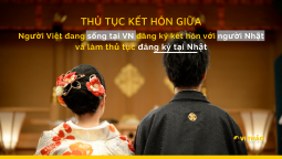 Hướng dẫn thủ tục đăng ký kết hôn với người nhật tại Nhật dành cho người Việt đang sống ở VN